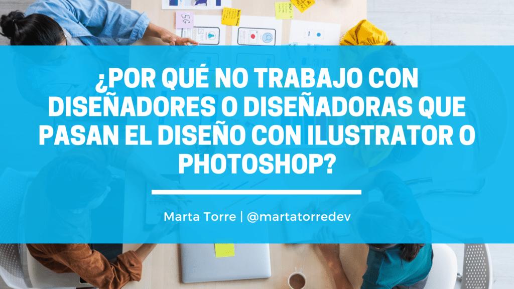 ¿Por qué no trabajo con diseñadores o diseñadoras que pasan el diseño con Ilustrator o Photoshop?